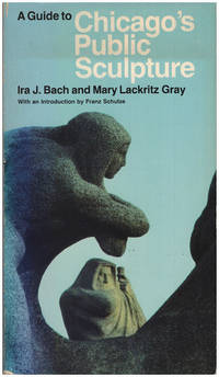 A Guide to Chicago's Public Sculpture by  Mary Lackritz  Ira J.; Gray - Paperback - 1983 - from Diatrope Books and Biblio.com