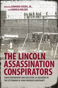 The Lincoln Assassination Conspirators: Their Confinement and Execution, as Recorded in the...