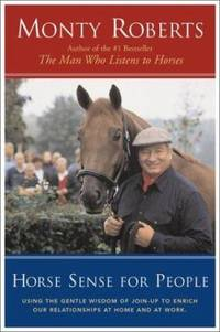 Horse Sense for People : Using the Gentle Wisdom of Join up to Enrich Our Relationships at Home and at Work