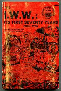 The I.W.W.: Its First Seventy Years 1905-1975