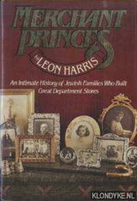 Merchant Princes. An Intimate History of Jewish Families Who Built Great Department Stores