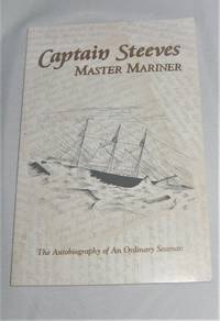Captain Steeves  Master Mariner:  The Autobiography of An Ordinary  Seaman