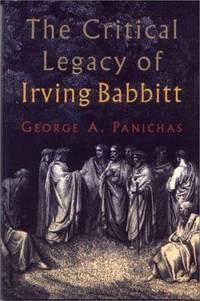 The Critical Legacy of Irving Babbitt : An Appreciation