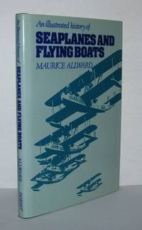 AN ILLUSTRATED HISTORY OF SEAPLANES AND FLYING BOATS by  Maurice Allward - Hardcover - First Edition Thus; Second Printing - 1988 - from Evolving Lens Bookseller (SKU: 4480)