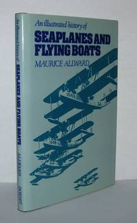 AN ILLUSTRATED HISTORY OF SEAPLANES AND FLYING BOATS by  Maurice Allward - First Edition Thus; Second Printing - 1988 - from Evolving Lens Bookseller and Biblio.com.au