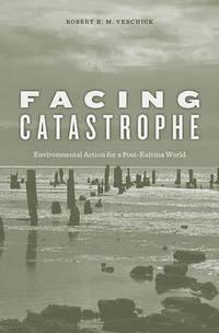 Facing Catastrophe: Environmental Action for a Post-Katrina World