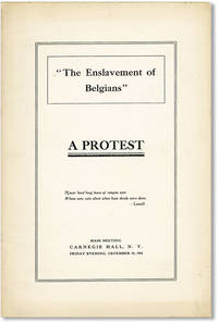 """""""The Enslavement of Belgians"""" - A Protest. Mass Meeting, Carnegie Hall, N.Y., Friday Evening, December 15, 1916"""