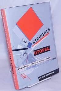 image of The Struggle for Utopia: Rodchenko, Lissitzky, Moholy-Nagy, 1917-1946