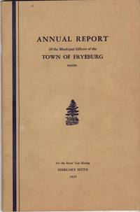 image of ANNUAL REPORT OF THE MUNICIPAL OFFICERS OF THE TOWN OF FRYEBURG, MAINE For  the Fisical Year Ending February 6, 1935