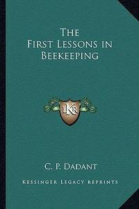 The First Lessons in Beekeeping by C. P. Dadant - Paperback - 2010 - from ThriftBooks (SKU: G116272059XI4N00)