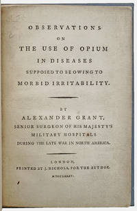 Observations on the Use of Opium in Diseases supposed to be owing to Morbid Irritability.