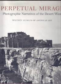 Perpetual Mirage.  Photographic Narratives of the Desert West.  Whitney Museum of American Art, New York