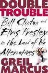 image of Double Trouble : Bill Clinton and Elvis Presley in a Land of No Alternatives