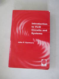 Introduction to VLSI Circuits and Systems by John P. Uyemura - Paperback - from Rebooksellers (SKU: 180725-2199F-22A)