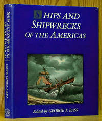 Ships and Shipwrecks of the Americas: A History Based on Underwater Archeology
