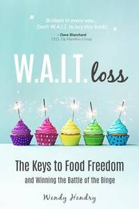 W. A. I. T. Loss : The Keys to Food Freedom and Winning the Battle of the Binge