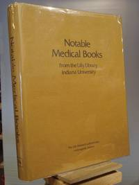 Notable Medical Books: from the Lilly Library, Indiana University
