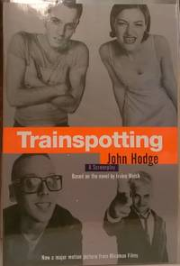 Trainspotting: A Screenplay by John Hodge; Irvine Welsh - Paperback - Signed First Edition - 1996 - from Moe's Books and Biblio.com