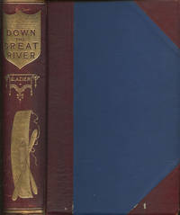 image of Down the Great River; Embracing an Account of the Discovery of the True Source of the Mississippi, Together with Views, Descriptive and Pictorial, of the Cities, Towns, Villages and Scenery on the Banks of the River, as Seen During a Canoe Voyage of Over Three Thousand Miles from Its Head Waters to the Gulf of Mexico