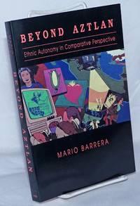 Beyond Aztlan; ethnic autonomy in comparative perspective