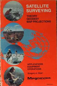Satellite Surveying : Theory, Geodesy, Map Projections : Applications, Equipment, Operations : MX-TM-3346-81 ( No. 10058 )