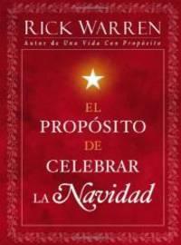 El Propósito de Celebrar la Navidad (Spanish Edition) by Rick Warren - 2008-02-09
