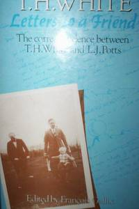 T. H. White Letters to a Friend : the correspondance between T. H. White & L. J. Potts