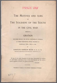 The motives and aims of the soldiers of the South in the Civil War. Oration delivered before the United Confederate Veterans at their fourteenth annual reunion at Nashville, Tenn., June 14, 1904....