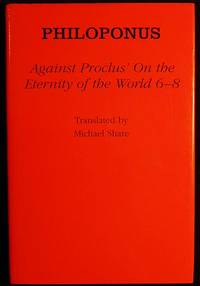 "Against Proclus's ""On the Eternity of the World 6-8""; Philoponus; translated by Michael Share"