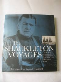 THE SHACKLETON VOYAGES: A PICTORIAL ANTHOLOGY OF THE POLAR EXPLORER AND EDWARDIAN HERO