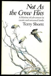 image of NOT AS THE CROW FLIES.  A LIFETIME OF ADVENTURES IN EXOTIC AND UNTAMED LANDS.