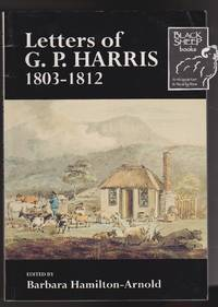 image of Letters of G.P. Harris 1803-1812: Deputy Surveyor-General of New South Wales at Sullivan Bay, Port Phillip, and Hobart Town, Van Diemen's Land