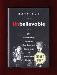 Unbelievable / My Front-Row Seat to the Craziest Campaign in American History. Special Issued-Signed Edition, ISBN 9780062836816. First Edition, First Printing