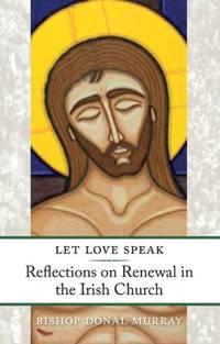 Let Love Speak: Reflections on Rewnewal in the Irish Church