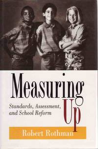 MEASURING UP: STANDARDS, ASSESSMENT, AND SCHOOL REFORM (JOSSEY BASS  EDUCATION SERIES)
