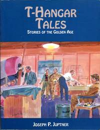 T Hangar Tales: Stories of the Golden Age Historic Aircraft Series