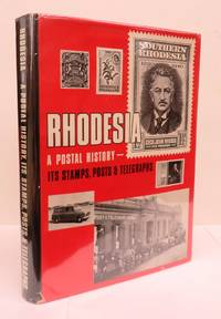 Rhodesia: A Postal History - Its Stamps Posts and Telegraphs