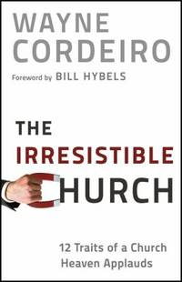 The Irresistible Church : 12 Traits of a Church Heaven Applauds
