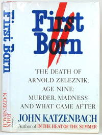 FIRST BORN The Death of Arnold Zeleznik, Age Nine : Murder, Madness, and  What Came After