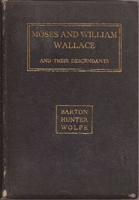 The Story of Moses and William Wallace and Their Descendants Barton, Hunter, Wolfe