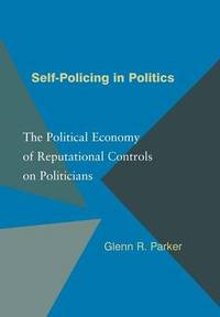 Self-Policing in Politics: The Political Economy of Reputational Controls on Politicians