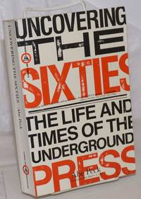 image of Uncovering the sixties, the life and times of the underground press