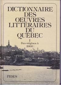 Dictionnaire des oeuvres littéraires du Québec.  TOME I: Des origines à 1900.