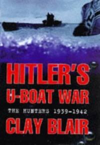 Hitler's U-Boat War: The Hunters 1939-1942