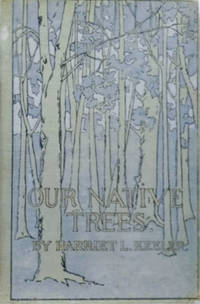 Our Native Trees and How to Identify Them:  A Popular Study of Their  Habits and Their Peculiarities