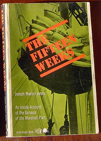 The Fifteen Weeks (February 21 - June 5, 1947: An Inside Account of the Genesis of the Marshall Plan