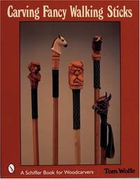 CARVING FANCY WALKING STICKS Schiffer Book for Woodworkers