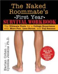 Naked Roommate's First Year Survival Workbook: The Ultimate Tools for a College Experience with More Fun, Less Stress and Top Success by Harlan Cohen - 2012-05-09