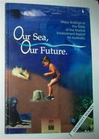 OUR SEA, OUR FUTURE: Major Findings of the State of Marine Environment Report For Australia