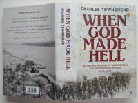 image of When God made hell: the British Invasion of Mesopotamia and the creation  of Iraq 1914-1921
